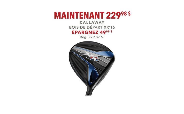 Bois de départ Callaway XR'16 - Maintenant 229,98 $