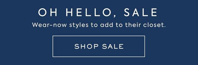 Oh hello, sale. Wear-now styles to add to their closet. Shop Sale.