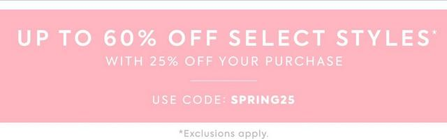Up to 60% off Select StylesWith 25% off your purchase Using code SPRING 25