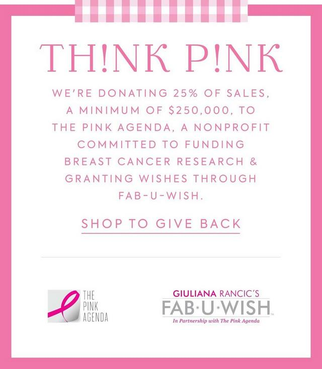 Think Pink. We're donating 25% of sales, a minimum of $250,000, to The Pink Agenda, a nonprofit committed to funding breast cancer research & granting wishes through Fab-U-Wish. Shop to give back.