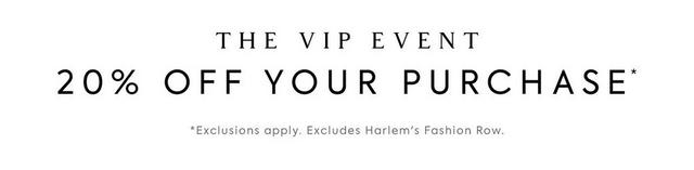 Shop the VIP Event: 20% Off your purchase.