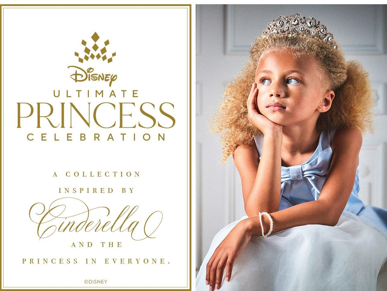 Disney Ultimate Princess Celebrations. A collection inspired by Cinderella and the princess in everyone.