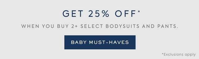 Get 25% off when you buy 2+ select bodysuits and pants. Shop now, Exclusions apply
