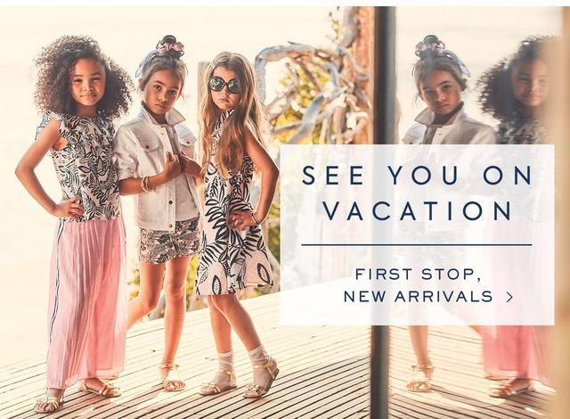 SEE YOU ON VACATION: FIRST STOP NEW ARRIVALS
