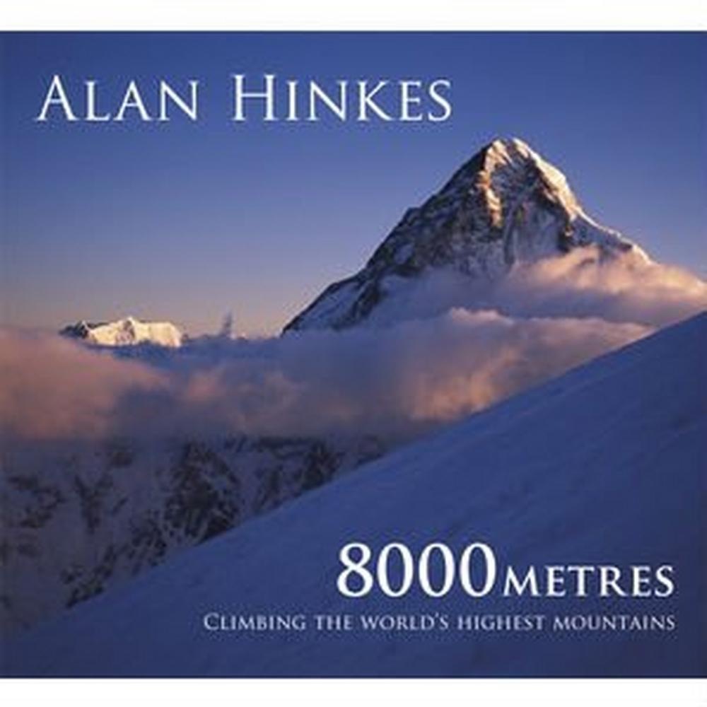 Cicerone Book: 8000 Metres: Climbing the World's Highest Mountains : Alan Hinkes