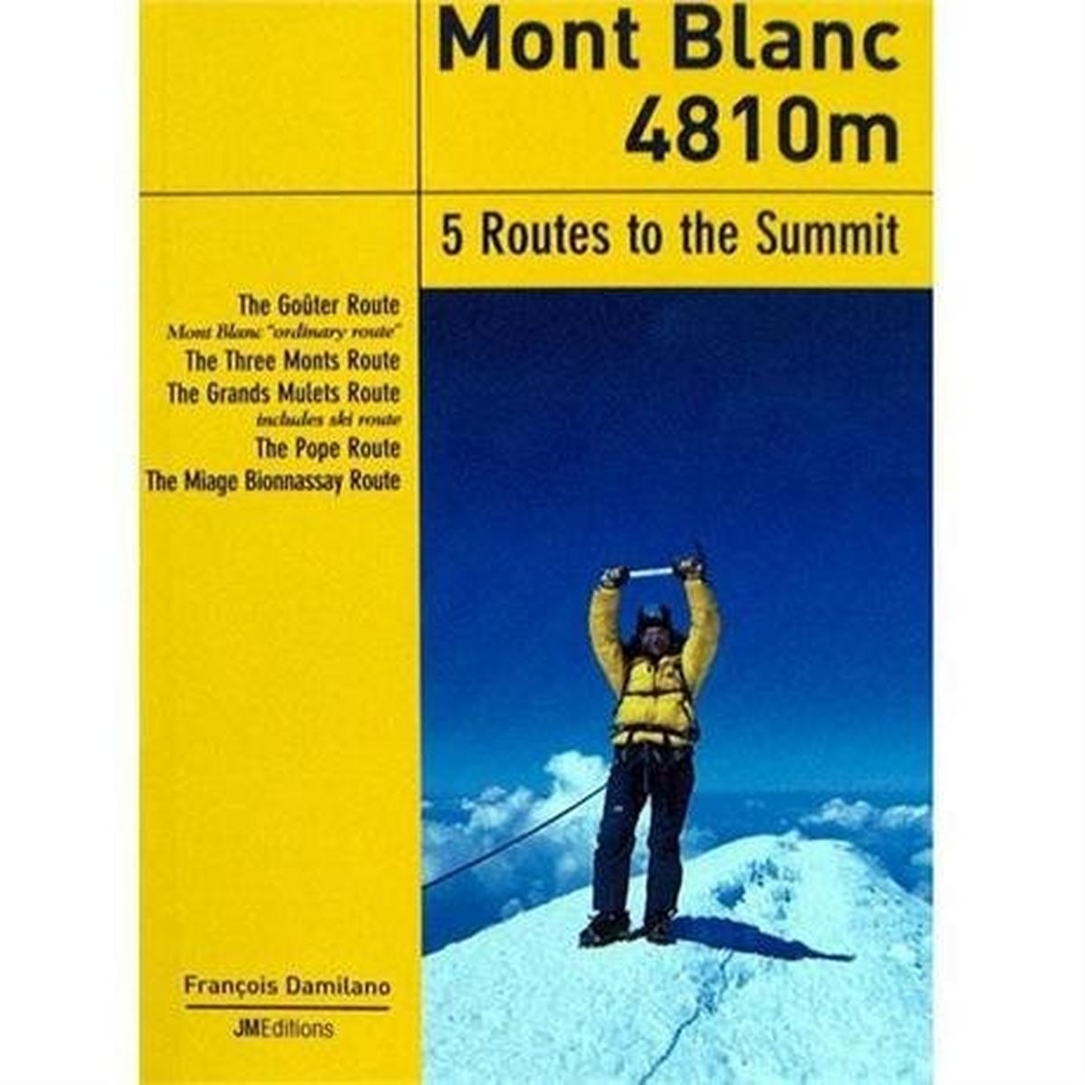 Miscellaneous Climbing Guide Book: Mont Blanc 4810m - 5 Routes to the Summit