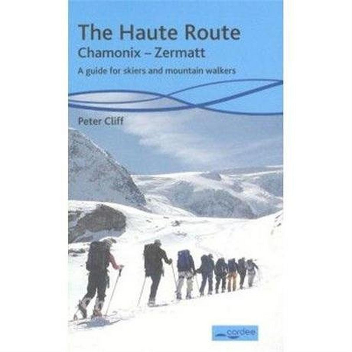 Miscellaneous Guide Book: The Haute Route: Chamonix-Zermatt: A Guide for Skiers and Walkers