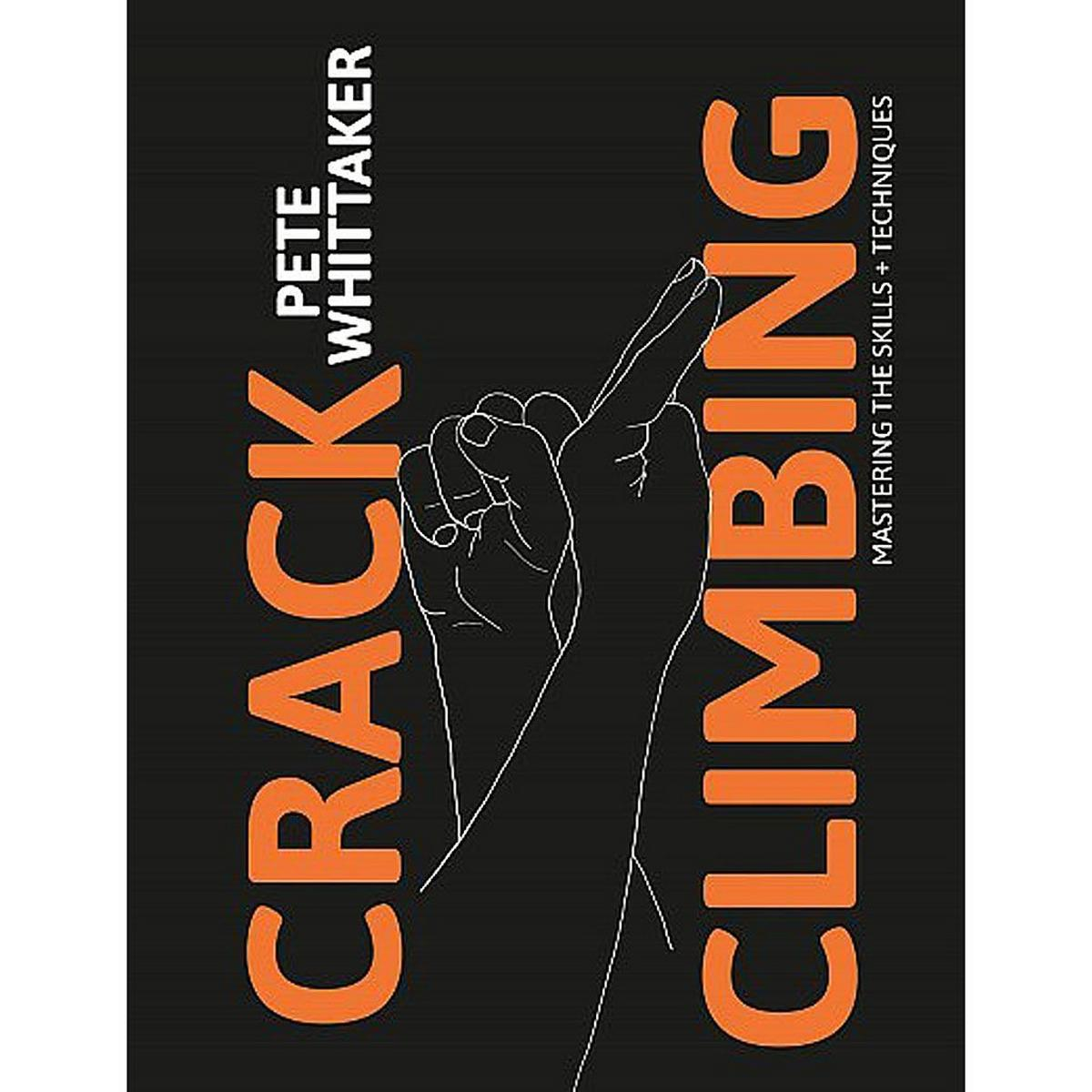 Cordee Book: Crack Climbing - Mastering the skills and techniques: Pete Whittaker