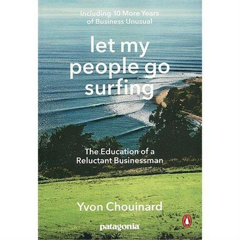 Patagonia Book: Let My People Go Surfing: Yvon Chouinard