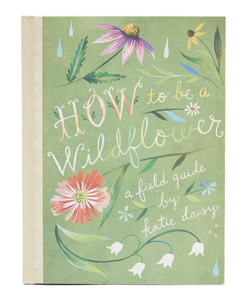 How To Be A Wildflower: A Field Guide By Katie Daisy