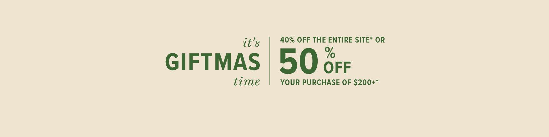 it's giftmas time - 40% off the entire site or 50% off your purchase of $400+