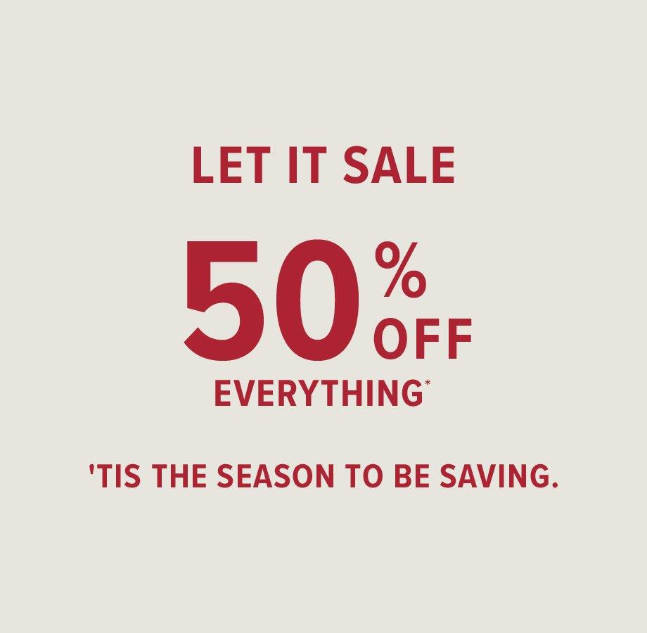 let it sale: 50% off everything *price shown includes discount