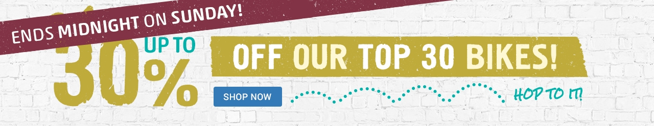 Up To 30% Off Our Top 30 Bikes! Hop To It!