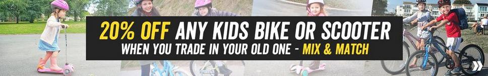 Our Biggest ever Cycling trade in - 20% off any Kids Bike or Scooter when you trade in your old one (Mix and Match)