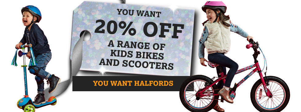 You want 20% off a range of kids bikes and scooters