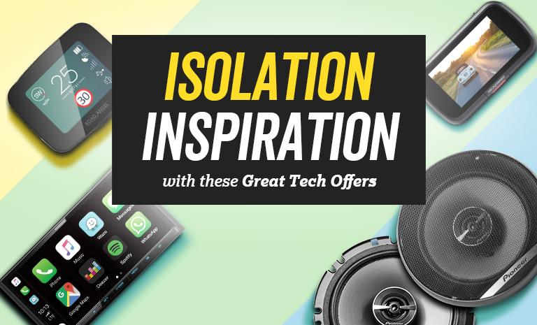 Isolation Inspiration with these great tech offers