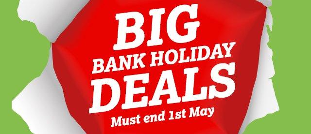 Big Bank Holiday Deals