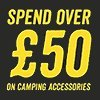 Spend Over 50 on Camping Accessories